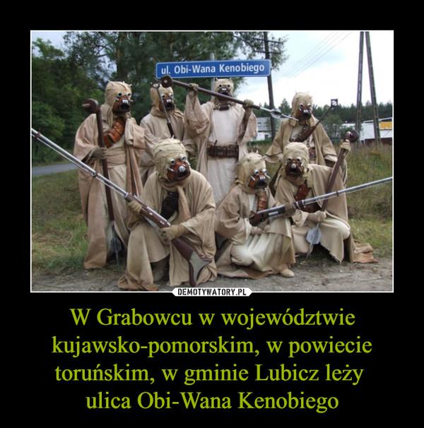 W Grabowcu w województwie kujawsko-pomorskim, w powiecie toruńskim, w gminie Lubicz leży ulica Obi-Wana Kenobiego –  Obi-Wana Kenobiego