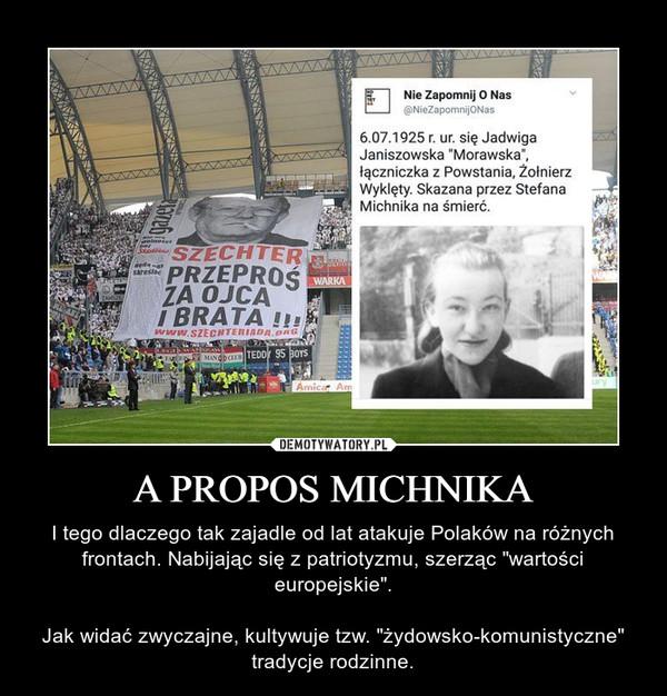 """A PROPOS MICHNIKA – I tego dlaczego tak zajadle od lat atakuje Polaków na różnych frontach. Nabijając się z patriotyzmu, szerząc """"wartości europejskie"""".Jak widać zwyczajne, kultywuje tzw. """"żydowsko-komunistyczne"""" tradycje rodzinne."""