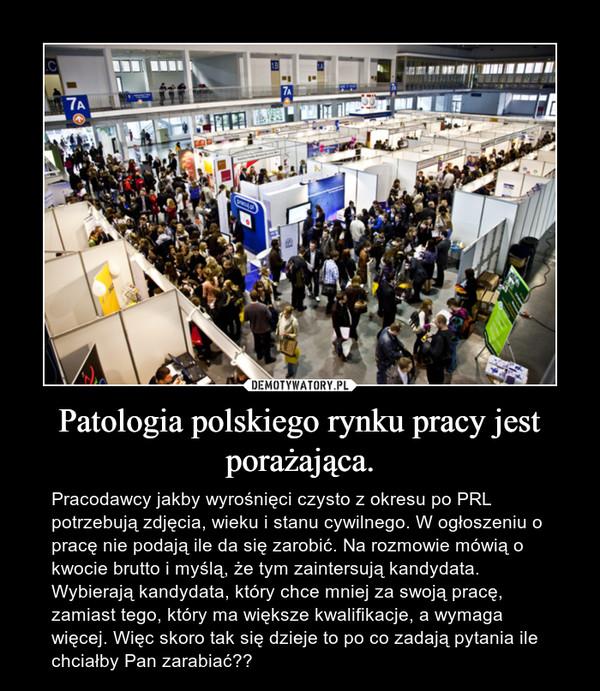 Patologia polskiego rynku pracy jest porażająca. – Pracodawcy jakby wyrośnięci czysto z okresu po PRL potrzebują zdjęcia, wieku i stanu cywilnego. W ogłoszeniu o pracę nie podają ile da się zarobić. Na rozmowie mówią o kwocie brutto i myślą, że tym zaintersują kandydata. Wybierają kandydata, który chce mniej za swoją pracę, zamiast tego, który ma większe kwalifikacje, a wymaga więcej. Więc skoro tak się dzieje to po co zadają pytania ile chciałby Pan zarabiać??