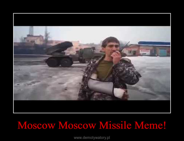 Moscow Moscow Missile Meme! –