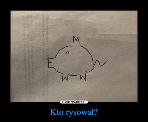 Kto rysował?
