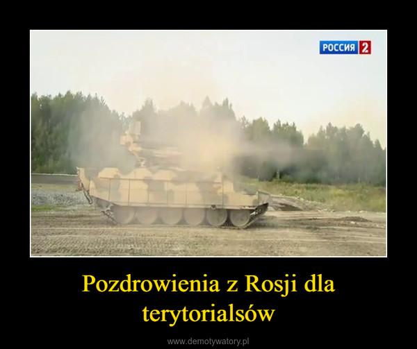Pozdrowienia z Rosji dla terytorialsów –