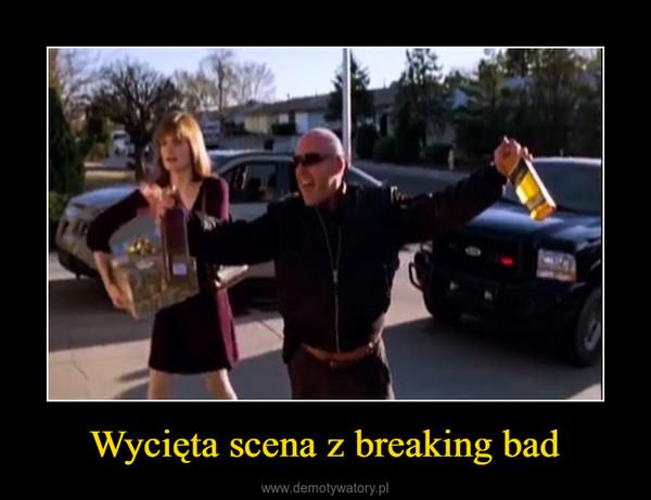 Wycięta scena z breaking bad –