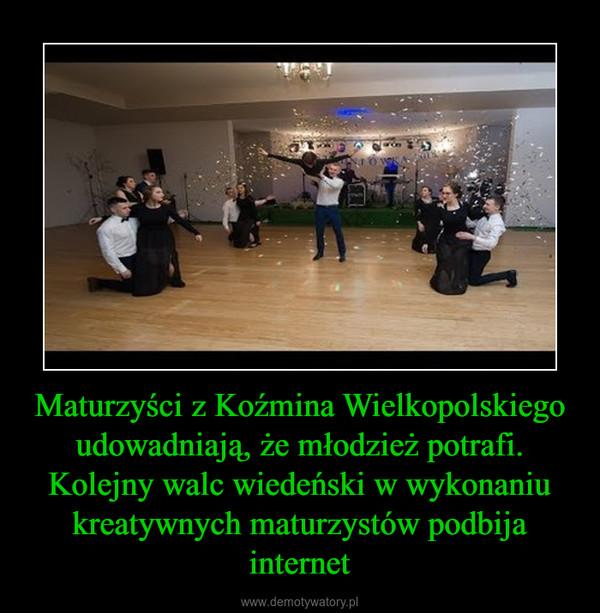 Maturzyści z Koźmina Wielkopolskiego udowadniają, że młodzież potrafi.Kolejny walc wiedeński w wykonaniu kreatywnych maturzystów podbija internet –