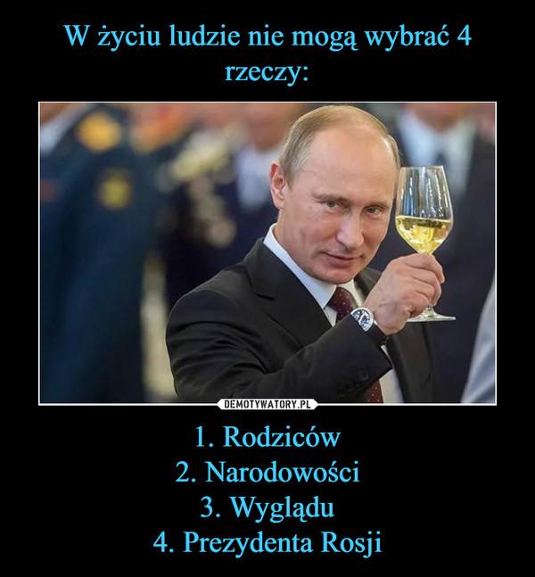 1. Rodziców2. Narodowości3. Wyglądu4. Prezydenta Rosji –
