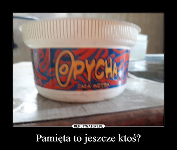 Pamięta to jeszcze ktoś? –