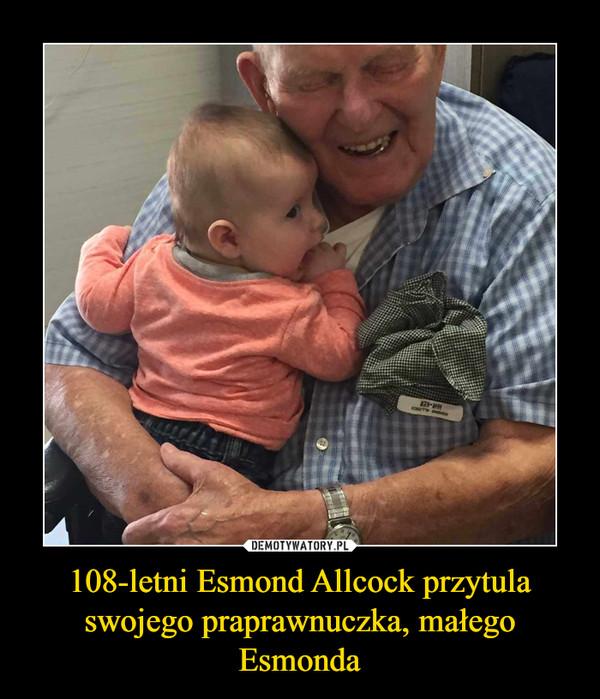 108-letni Esmond Allcock przytula swojego praprawnuczka, małego Esmonda –