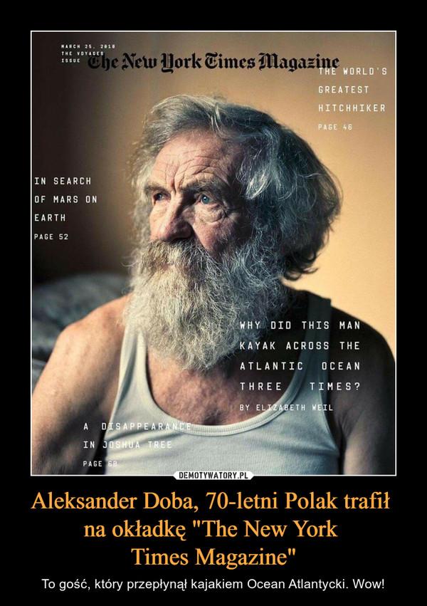 """Aleksander Doba, 70-letni Polak trafił na okładkę """"The New York Times Magazine"""" – To gość, który przepłynął kajakiem Ocean Atlantycki. Wow!"""