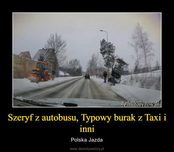 Szeryf z autobusu, Typowy burak z Taxi i inni – Polska Jazda