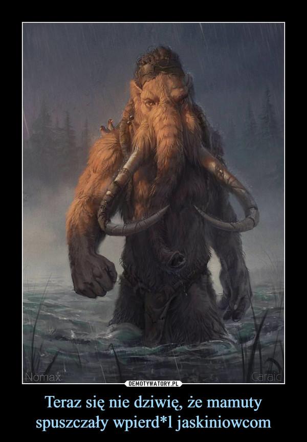 Teraz się nie dziwię, że mamuty spuszczały wpierd*l jaskiniowcom –
