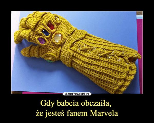 Gdy babcia obczaiła, że jesteś fanem Marvela –