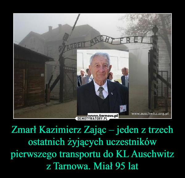 Zmarł Kazimierz Zając – jeden z trzech ostatnich żyjących uczestników pierwszego transportu do KL Auschwitz z Tarnowa. Miał 95 lat –