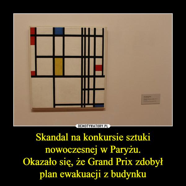 Skandal na konkursie sztuki nowoczesnej w Paryżu.Okazało się, że Grand Prix zdobyłplan ewakuacji z budynku –
