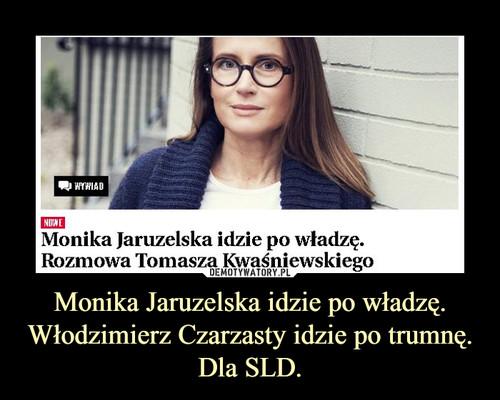 Monika Jaruzelska idzie po władzę. Włodzimierz Czarzasty idzie po trumnę. Dla SLD.