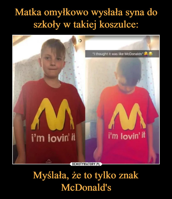 Myślała, że to tylko znak McDonald's –  I thought it was like McDonaldsi;m lovin' it