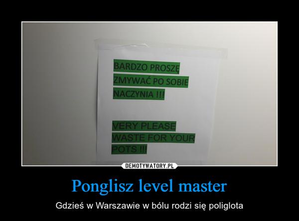 Ponglisz level master – Gdzieś w Warszawie w bólu rodzi się poliglota