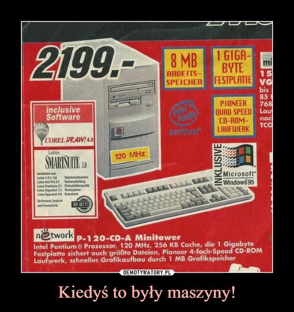 Kiedyś to były maszyny! –