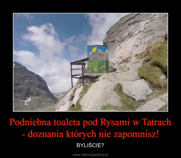 Podniebna toaleta pod Rysami w Tatrach - doznania których nie zapomnisz! – BYLIŚCIE?
