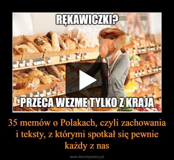 35 memów o Polakach, czyli zachowania i teksty, z którymi spotkał się pewnie każdy z nas –