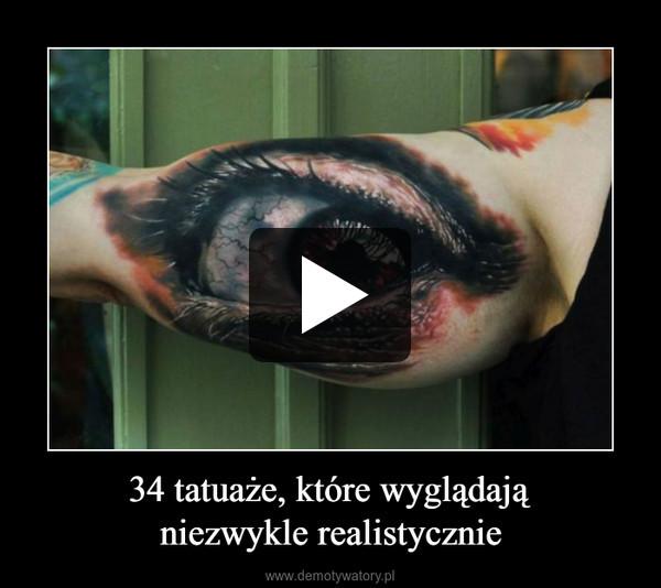 34 tatuaże, które wyglądająniezwykle realistycznie –