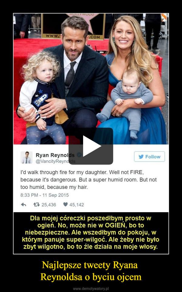 Najlepsze tweety Ryana Reynoldsa o byciu ojcem –
