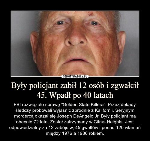 Były policjant zabił 12 osób i zgwałcił 45. Wpadł po 40 latach