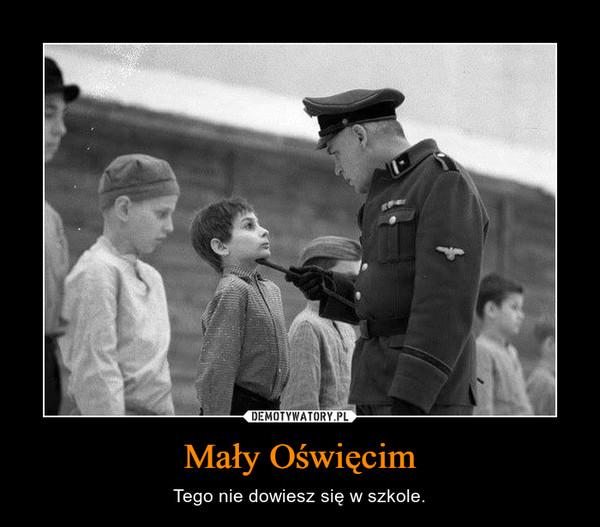 Mały Oświęcim – Tego nie dowiesz się w szkole.