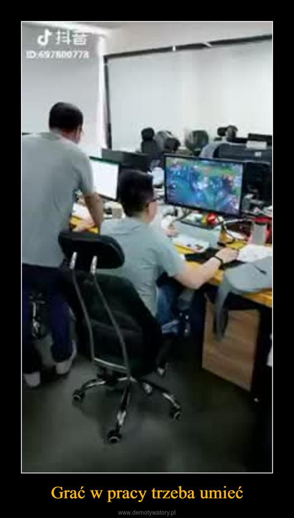 Grać w pracy trzeba umieć –