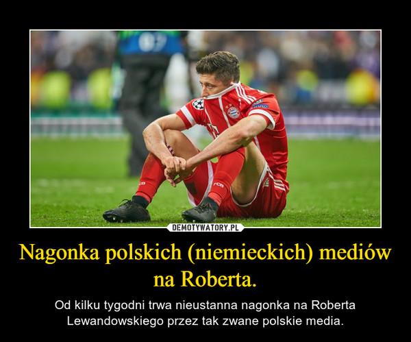 Nagonka polskich (niemieckich) mediów na Roberta. – Od kilku tygodni trwa nieustanna nagonka na Roberta Lewandowskiego przez tak zwane polskie media.