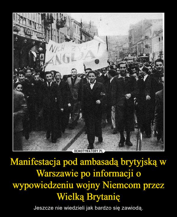 Manifestacja pod ambasadą brytyjską w Warszawie po informacji o wypowiedzeniu wojny Niemcom przez Wielką Brytanię – Jeszcze nie wiedzieli jak bardzo się zawiodą.