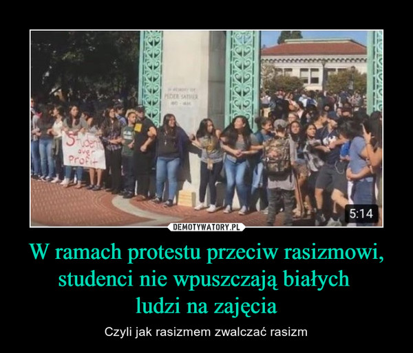 W ramach protestu przeciw rasizmowi, studenci nie wpuszczają białych ludzi na zajęcia – Czyli jak rasizmem zwalczać rasizm