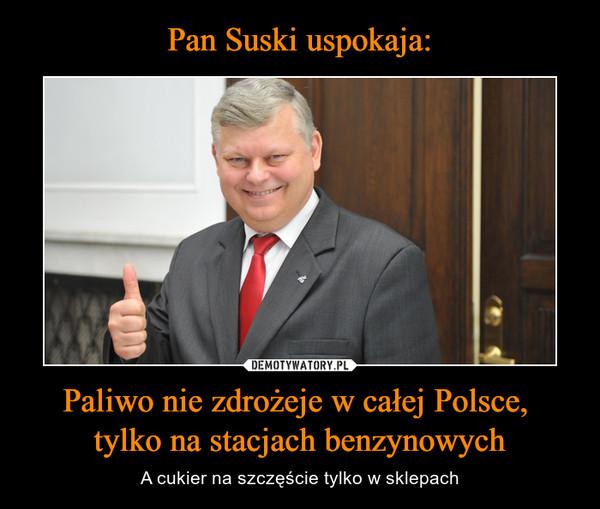 Paliwo nie zdrożeje w całej Polsce, tylko na stacjach benzynowych – A cukier na szczęście tylko w sklepach