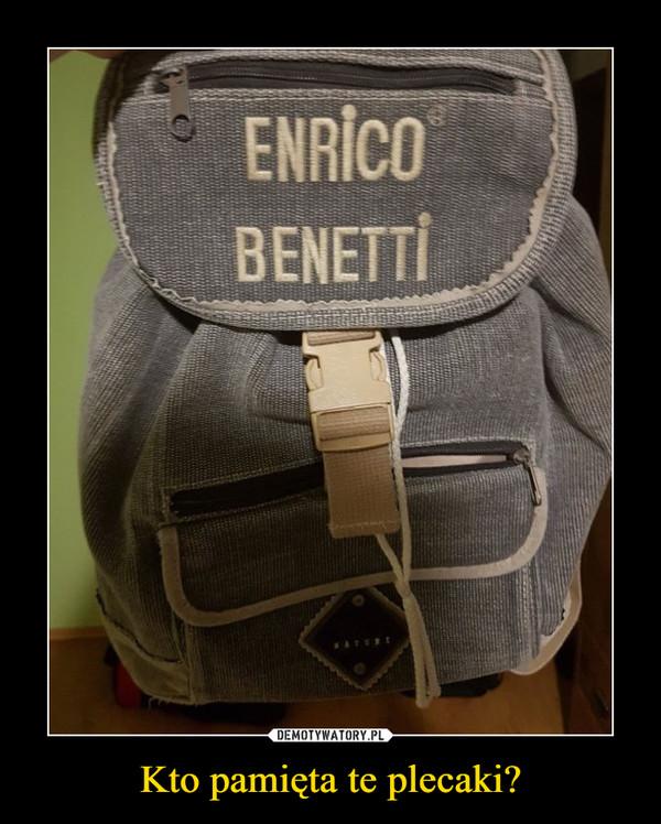 Kto pamięta te plecaki? –  Enrico Benetti