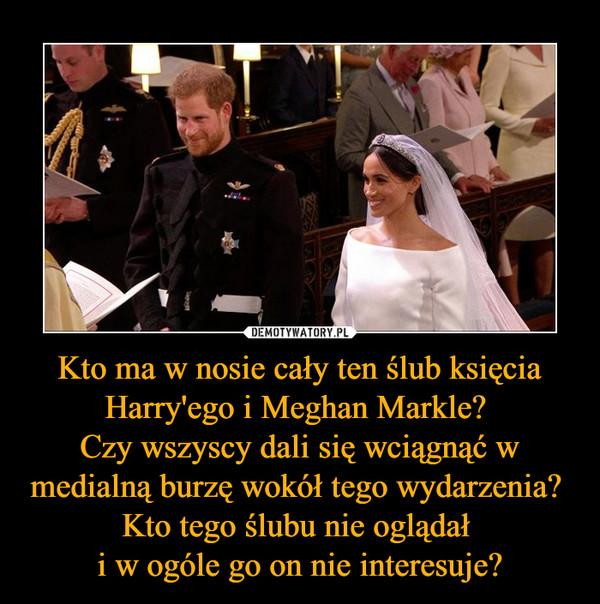 Kto ma w nosie cały ten ślub księcia Harry'ego i Meghan Markle? Czy wszyscy dali się wciągnąć w medialną burzę wokół tego wydarzenia? Kto tego ślubu nie oglądał i w ogóle go on nie interesuje? –