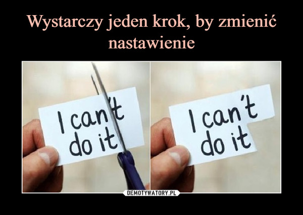 –  I can't do it i can do it