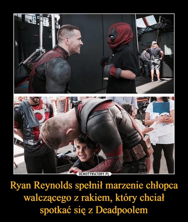 Ryan Reynolds spełnił marzenie chłopca walczącego z rakiem, który chciał spotkać się z Deadpoolem –