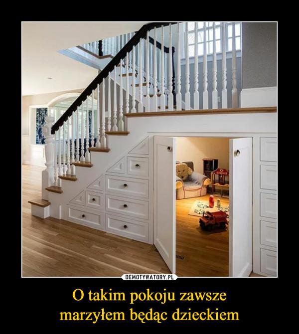 O takim pokoju zawszemarzyłem będąc dzieckiem –