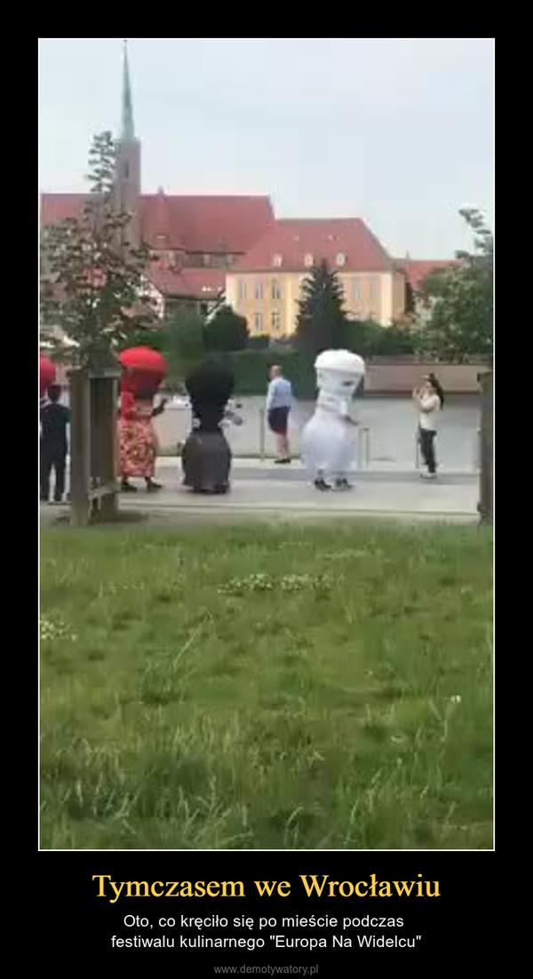 """Tymczasem we Wrocławiu – Oto, co kręciło się po mieście podczas festiwalu kulinarnego """"Europa Na Widelcu"""""""