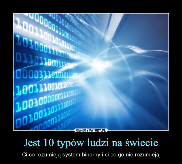 Jest 10 typów ludzi na świecie – Ci co rozumieją system binarny i ci co go nie rozumieją