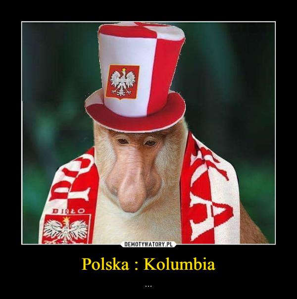 Polska : Kolumbia – ...