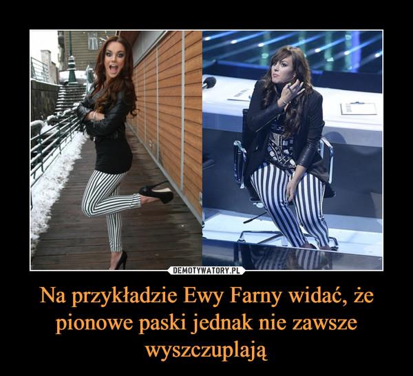 Na przykładzie Ewy Farny widać, że pionowe paski jednak nie zawsze wyszczuplają –