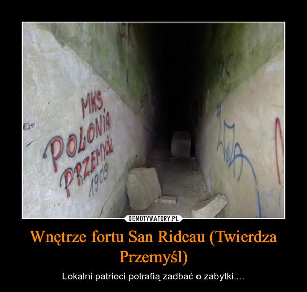 Wnętrze fortu San Rideau (Twierdza Przemyśl) – Lokalni patrioci potrafią zadbać o zabytki....