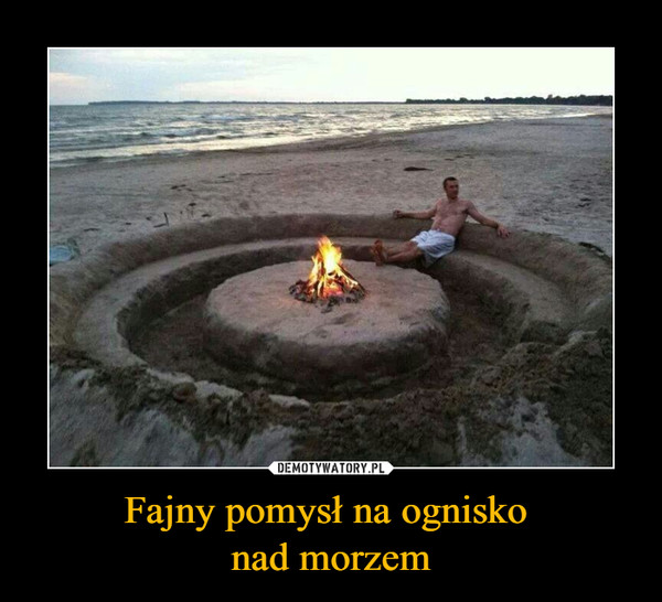 Fajny pomysł na ognisko nad morzem –