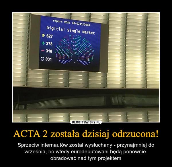 ACTA 2 została dzisiaj odrzucona! – Sprzeciw internautów został wysłuchany - przynajmniej do września, bo wtedy eurodeputowani będą ponownie obradować nad tym projektem