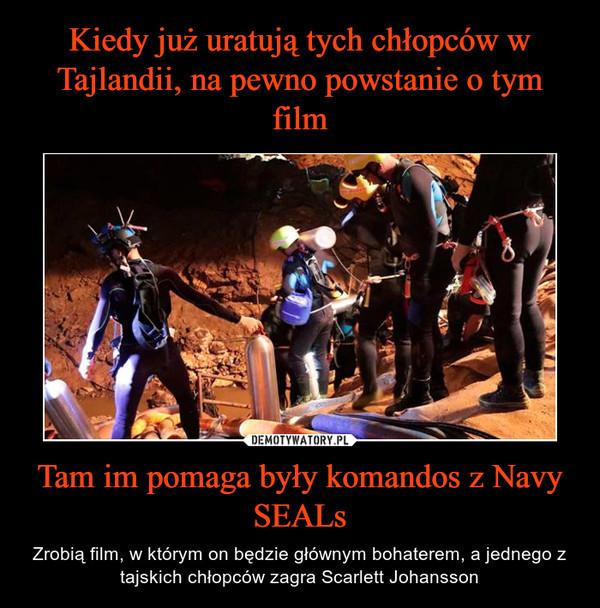 Tam im pomaga były komandos z Navy SEALs – Zrobią film, w którym on będzie głównym bohaterem, a jednego z tajskich chłopców zagra Scarlett Johansson
