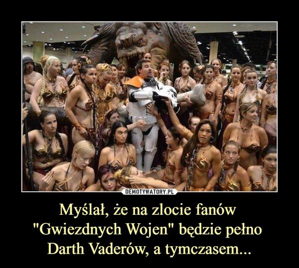 """Myślał, że na zlocie fanów """"Gwiezdnych Wojen"""" będzie pełno Darth Vaderów, a tymczasem... –"""