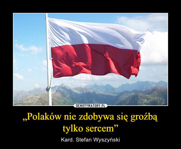 """""""Polaków nie zdobywa się groźbątylko sercem"""" – Kard. Stefan Wyszyński"""
