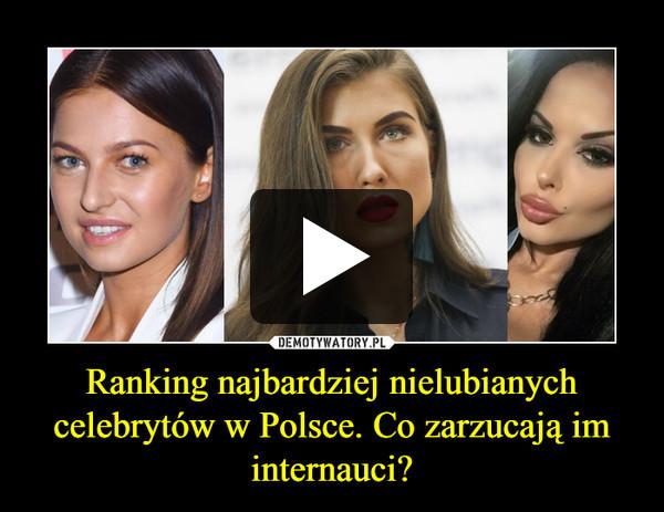 Ranking najbardziej nielubianych celebrytów w Polsce. Co zarzucają im internauci? –