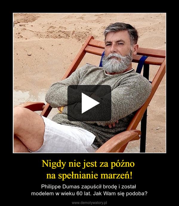 Nigdy nie jest za późno na spełnianie marzeń! – Philippe Dumas zapuścił brodę i został modelem w wieku 60 lat. Jak Wam się podoba?