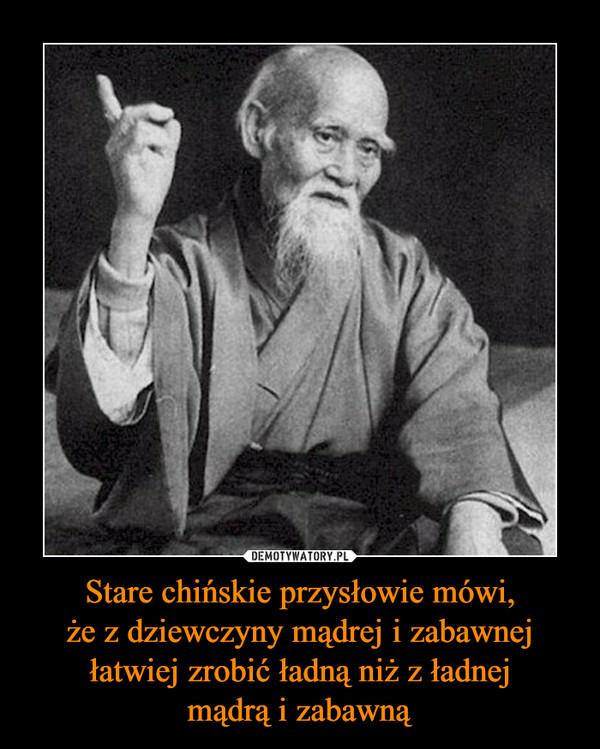 95c56d80 Stare chińskie przysłowie mówi, że z dziewczyny mądrej i zabawnej łatwiej  zrobić ładną niż z ładnej mądrą i zabawną